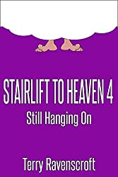 Stairlift to Heaven 4 - Still Hanging On