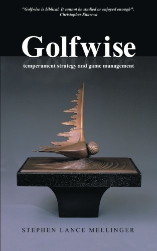 Golfwise: Temperament Strategy and Game Management by Stephen Lance Mellinger (2013-12-17)