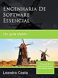 Engenharia de Software Essencial: Um guia rápido (Portuguese Edition)