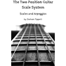 The Two Position Guitar Scale System: Scales and Arpeggios (English Edition)