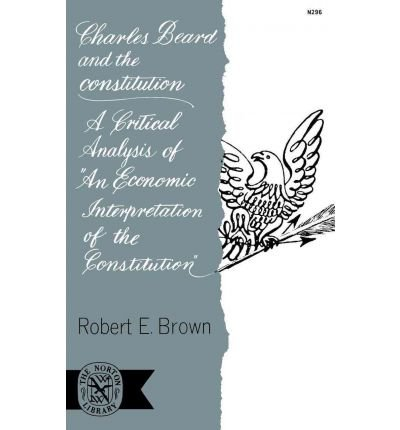 { CHARLES BEARD AND THE CONSTITUTION: A CRITICAL ANALYSIS } By Brown, Robert E, Dr. ( Author ) [ Apr - 1965 ] [ Paperback ]