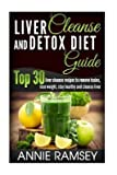 [(Liver Cleanse and Detox Diet Guide : Top 30 Liver Cleanse Recipes to Remove Toxins, Lose Weight, Stay Healthy and Cleanse Liver!)] [By (author) Annie Ramsey] published on (May, 2015)
