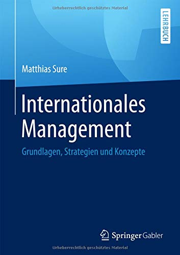 Internationales Management: Grundlagen, Strategien und Konzepte