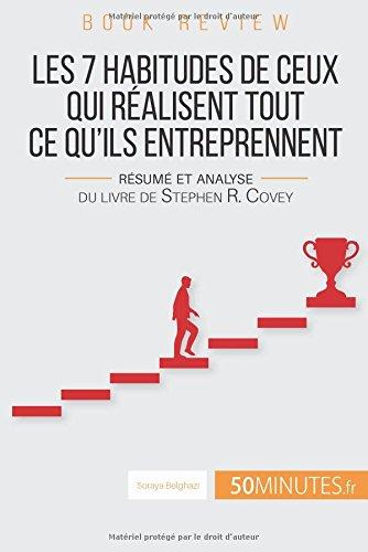 Les 7 Habitudes De Ceux Qui Réalisent Tout Ce Qu'ils Entreprennent Analyse De Livre: Résumé Et Analyse Du Livre De Stephen R. Covey