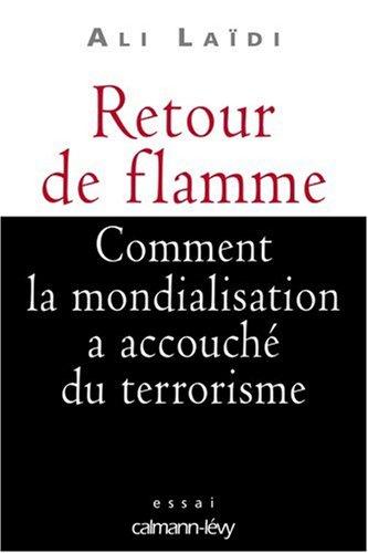 Retour de flamme : Comment la mondialisation a accouché du terrorisme