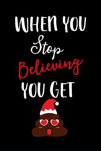 When You Stop Believing You Get: Poop. This is a blank, lined journal that makes a perfect Christmas gag gift for men or women. It's 6x9 with 120 pages, a convenient size to write things in. (Cookies Poop)