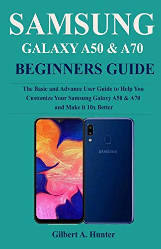 Samsung Galaxy A50 & A70 Beginners Guide: Thee Basic and Advance User Guide to Help You Customize Your Samsung Galaxy A50 & A70 and Make it 10x Better (Screen Protector Advance Samsung)