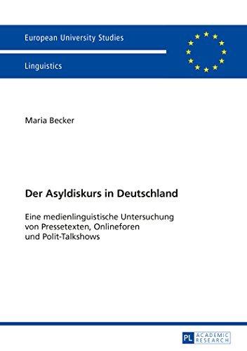 Der Asyldiskurs in Deutschland: Eine medienlinguistische Untersuchung von Pressetexten, Onlineforen und Polit-Talkshows (Europäische ... / Publications Universitaires Européennes) by Maria Becker (2015-09-18)