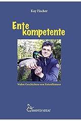 Ente kompetente: Wahre Geschichten vom Entenflüsterer Taschenbuch