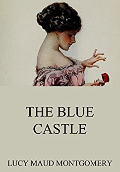 The Blue Castle by [Montgomery, Lucy Maud]