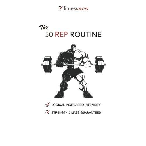 The 50 Rep Routine: Strength & Mass Guaranteed, Gym Diary, Training Log, Exercise Log por John Bowers