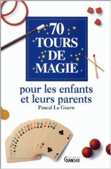 70-tours-de-magie-pour-les-enfants-et-leurs-parents-de-pascal-le-guern-1-fvrier-1996
