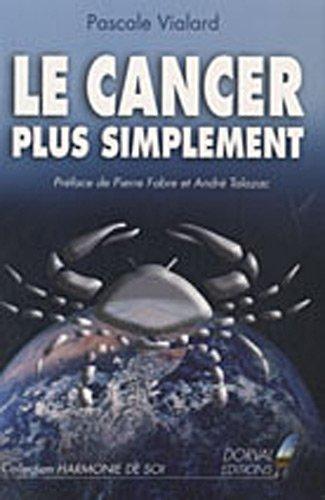Le Cancer plus simplement Préface de Pierre Fabre et André Talazac