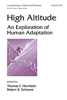 High Altitude: An Exploration Of Human Adaptation (lung Biology In Health And Disease Book 161) por Thomas Hornbein epub