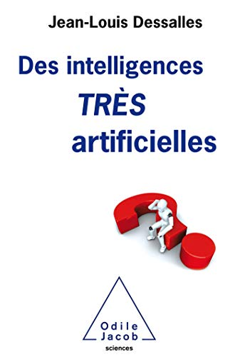 Des Intelligences TRES artificielles par Jean-Louis Dessalles