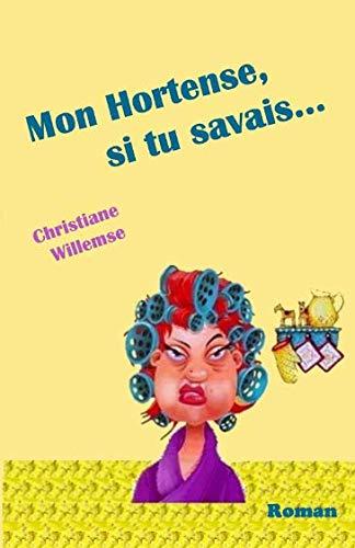 Mon Hortense, si tu savais... par Mme Christiane Willemse