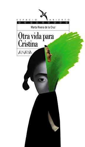 Otra vida para Cristina (Literatura Juvenil (A Partir De 12 Años) - Espacio Abierto)
