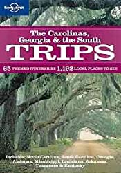 Carolinas, Georgia and the South Trips (Lonely Planet Trips: The Carolinas Georgia & the South)