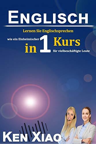 Englisch: Lernen Sie Englischsprechen wie ein Einheimischer in nur einem Kurs für vielbeschäftigte Leute
