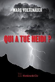 Qui a tué Heidi ?: Un chassé-croisé infernal en terres suisses par Marc Voltenauer