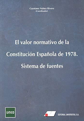 EL VALOR NORMATIVO DE LS CONSTITUCIÓN ESPAÑOLA por CAYETANO NUÑEZ RIVERO