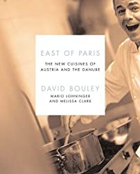 East of Paris: The New Cuisines of Austria and the Danube (Ecco) by David Bouley (2004-10-07)