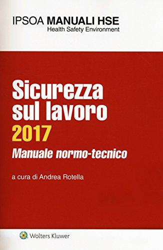 Sicurezza sul lavoro 2017. Manuale normo-tecnico. Con Contenuto digitale per download e accesso on line