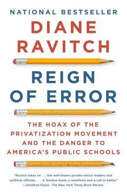 [(Reign of Error: The Hoax of the Privatization Movement and the Danger to America's Public Schools)] [Author: Professor of Education Diane Ravitch] published on (August, 2014)