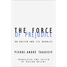 The Force of Prejudice: On Racism and Its Doubles (Contradictions) by Pierre-Andre Taguieff (2001-08-01)