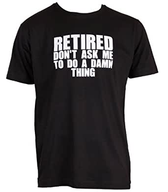 Retirement Gift - Retired Don't Ask Me to do a Damn Thing (Mens) T-shirt,S