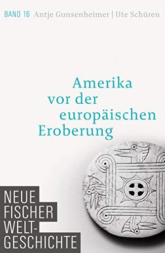 Neue Fischer Weltgeschichte. Band 16: Amerika vor der europäischen Eroberung -