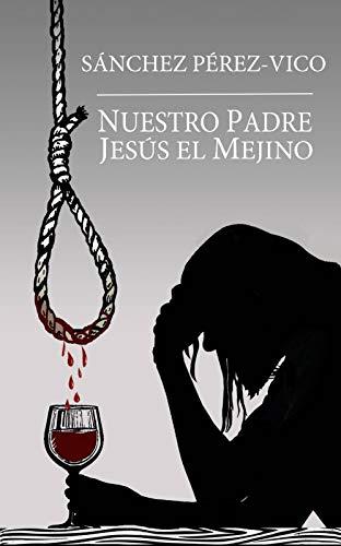 Nuestro Padre Jesús el Mejino: Primera Parte por Rafael Sánchez Pérez-Vico