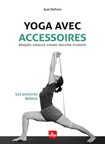 Yoga avec accessoires. Les postures debout : Briques, sangles, chaise, bolster, planche
