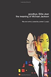 goodbye, Billie Jean: the meaning of Michael Jackson by Lorette C. Luzajic (2010-06-21)