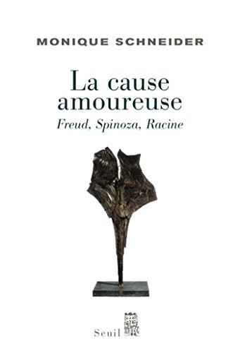 La Cause amoureuse. Freud, Spinoza, Racine: Freud, Spinoza, Racine (SCIEN HUM (H.C)) par Monique Schneider