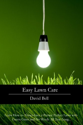 Easy Lawn Care: Learn How to Always have a Picture Perfect Lawn with Green Grass and No Weeds All Year Long... by David Bell (2010-02-01)