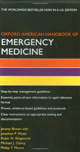 Oxford American Handbook of Emergency Medicine (Oxford American Handbooks in Medicine): Written by Jeremy Brown, 2008 Edition, (U.S. Ed) Publisher: OUP USA [Flexibound]