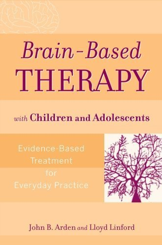 Brain-Based Therapy with Children and Adolescents: Evidence-Based Treatment for Everyday Practice by John B. Arden, Lloyd Linford (2008) Paperback