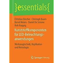 Kunststoffkomponenten für LED-Beleuchtungsanwendungen: Werkzeugtechnik, Replikation und Metrologie (essentials)