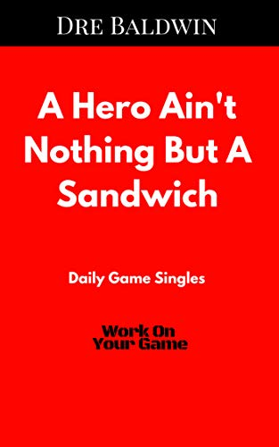 A Hero Ain't Nothing But A Sandwich (Dre Baldwin's Daily Game Singles Book 30) (English Edition) por Dre Baldwin
