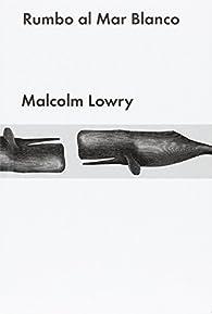 Rumbo al Mar Blanco par Malcolm Lowry