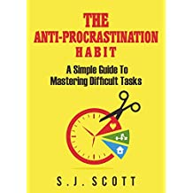 The Anti-Procrastination Habit: A Simple Guide to Mastering Difficult Tasks (English Edition)