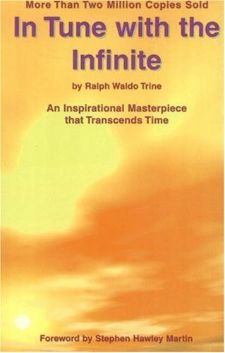 In Tune with the Infinite: An Inspirational Masterpiece that Transcends Time by Ralph Waldo Trine (2010-01-01)