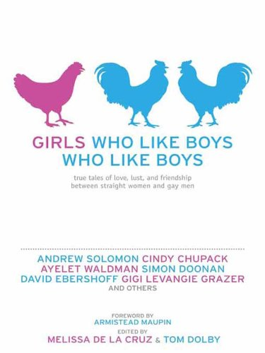 Girls Who Like Boys Who Like Boys: True Tales of Friendship Between Straight Women and Gay Men (English Edition)