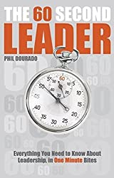 The 60 Second Leader: Everything You Need to Know About Leadership, in 60 Second Bites