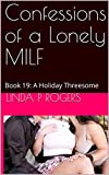 Confessions of a Lonely MILF: Book 19: A Holiday Threesome (English Edition)