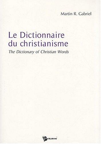 Le Dictionnaire du christianisme : The Dictionary of Christian Words par Martin R. Gabriel