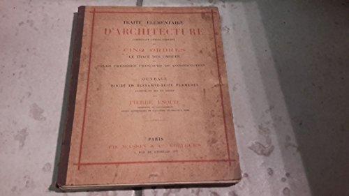 Traité élémentaire d'architecture, comprenant l'étude complète des cinq ordres, le tracé des ombres et les premiers principes de construction... par Pierre Esquié par Pierre Esquié