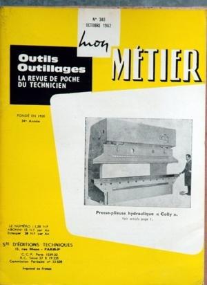 MON METIER [No 348] du 01/10/1962 - LA REVUE DE POCHE DU TECHNICIEN PRESSE-PLIEUSE HYDRAULIQUE COLLY