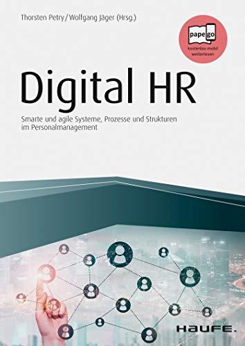 Digital HR: Smarte und agile Systeme, Prozesse und Strukturen im Personalmanagement (Haufe Fachbuch 14054)